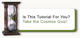 Is this tutorial for you? Take the Cosmos Quiz!